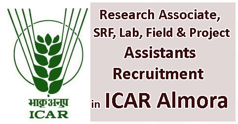 Research Associate, SRF, Lab, Field & Project Assistants Recruitment in ICAR Almora