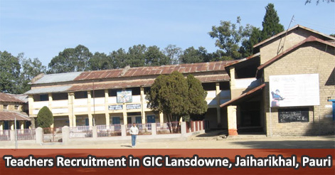 Teachers Recruitment in GIC Lansdowne, Jaiharikhal, Pauri