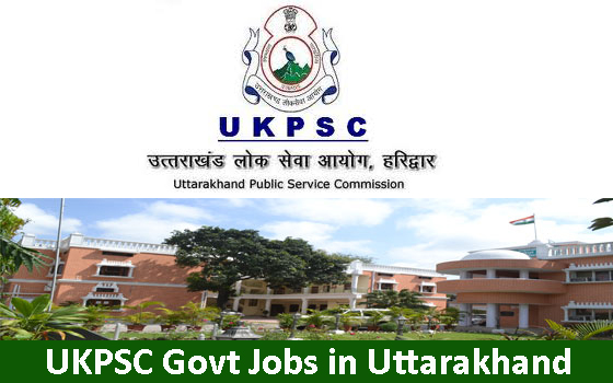 Govt Jobs in Uttarakhand by UKPSC