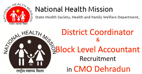 District Coordinator & Block Level Accountant Recruitment in CMO Dehradun