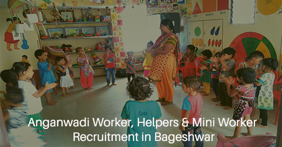 Anganwadi Worker, Helpers & Mini Worker Recruitment in Bageshwar