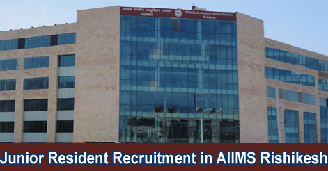 Junior Resident Recruitment in AIIMS Rishikesh
