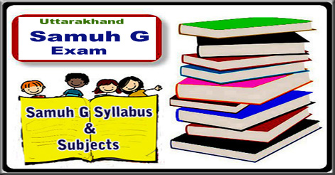 Uttarakhand Samuh G Exam Syllabus Group C Syllabus Samuh G Exam