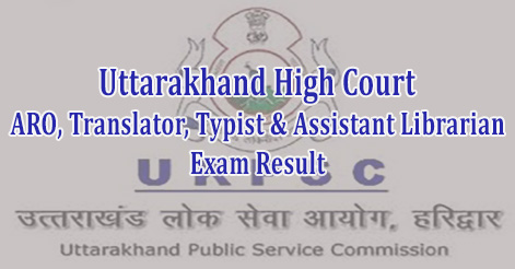 Uttarakhand High Court ARO Translator Typist & Assistant Librarian Exam Result