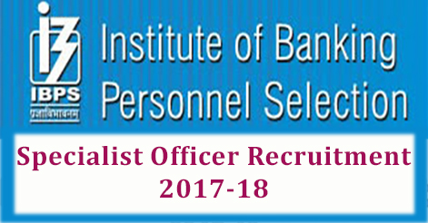 IBPS Specialist Officer Recruitment 2017-18