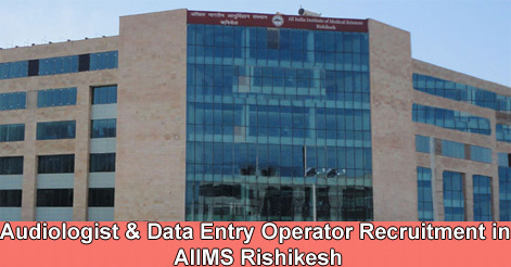 Audiologist & Data Entry Operator Recruitment in AIIMS Rishikesh