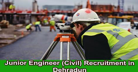 Junior Engineer (Civil) Recruitment in Dehradun