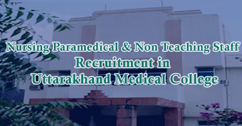 Nursing Paramedical & Non Teaching Staff Recruitment in Uttarakhand Medical College