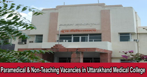 Paramedical & Non-Teaching Vacancies in Uttarakhand Medical College
