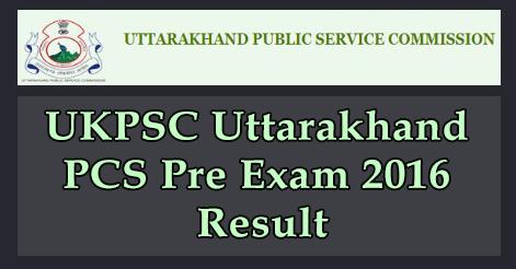 UKPSC Uttarakhand PCS Pre Exam 2016 Result
