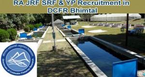 RA, JRF, SRF & YP Recruitment in DCFR Bhimtal Uttarakhand