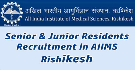 Senior & Junior Residents Recruitment in AIIMS Rishikesh
