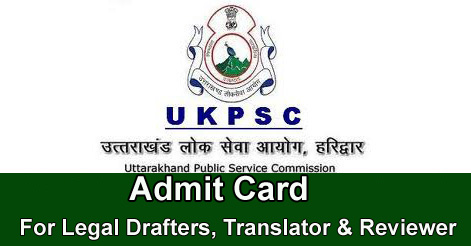 UKPSC Admit Card for Legal Drafters, Translator & Reviewer