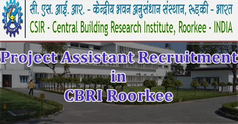 Project Assistant Recruitment in CBRI Roorkee