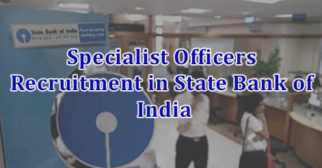 Specialist Officers Recruitment in State Bank of India