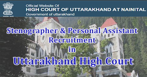 Stenographer & Personal Assistant Recruitment in Uttarakhand High Court