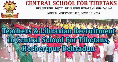 Teachers & Librarian Recruitment in Central School For Tibetans, Herbertpur Dehradun