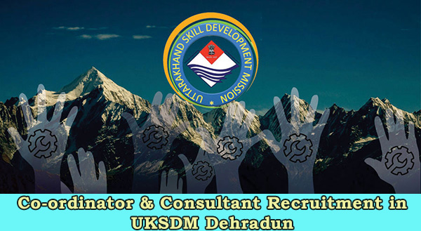 Co-ordinator & Consultant Recruitment in UKSDM Dehradun