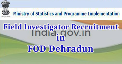 Field Investigator Recruitment in FOD Dehradun