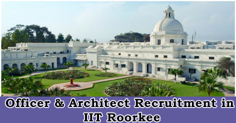Officer & Architect Recruitment in IIT Roorkee