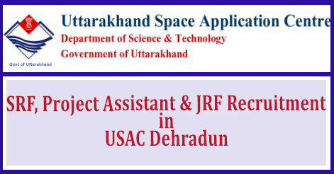 Senior Research Fellow, Project Assistant & Junior Research Fellow Recruitment in USAC Dehradun