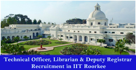 Technical Officer, Assistant Librarian & Deputy Registrar Recruitment in IIT Roorkee