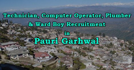 Technician, Computer Operator, Plumber & Ward Boy Recruitment in Pauri Garhwal District Hospital