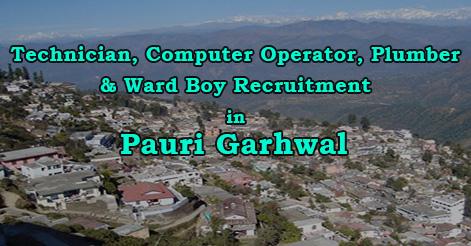 Technician, Computer Operator, Plumber & Ward Boy Recruitment in Pauri Garhwal District Hospital