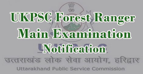 UKPSC Forest Rangers Main Examination Notification