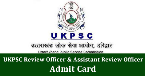 UKPSC Review Officer & Assistant Review Officer Admit Card