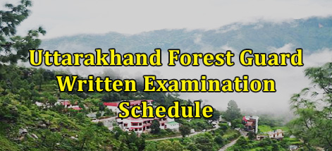 Uttarakhand Forest Guard Written Examination Schedule