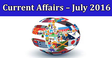 Current Affairs – July 2016