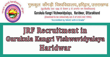 JRF Recruitment in Gurukula Kangri Vishwavidyalaya Haridwar