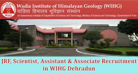 JRF, Scientist, Assistant & Associate Recruitment in WIHG Dehradun