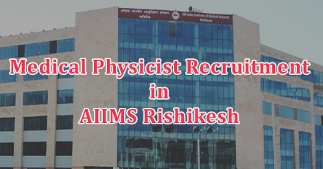 Medical Physicist Recruitment in AIIMS Rishikesh