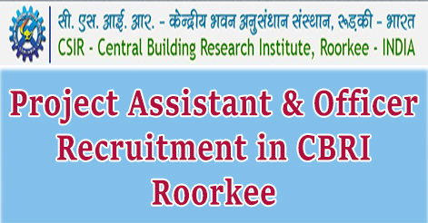 Project Assistant & Officer Recruitment in CBRI Roorkee