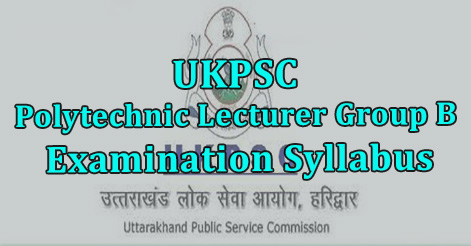 UKPSC Polytechnic Lecturer Group B Examination Syllabus