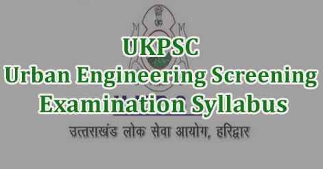 UKPSC Urban Engineering Screening Examination Syllabus