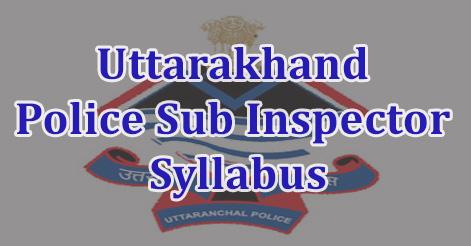 Uttarakhand Police Sub Inspector Syllabus