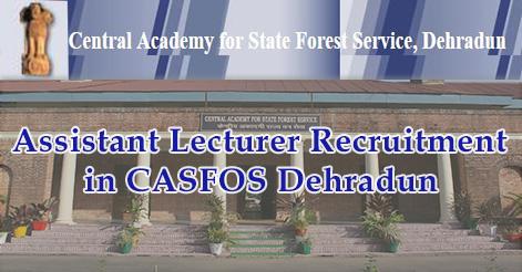 Assistant Lecturer Recruitment in CASFOS Dehradun
