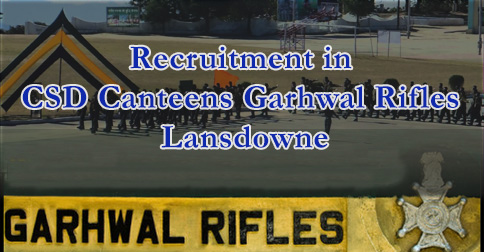 LDC, Billing Clerk and Helper Recruitment in CSD Canteens Garhwal Rifles Lansdowne1