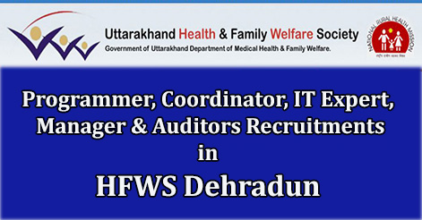 Programmer, Coordinator, IT Expert, Manager & Auditors Recruitments in HFWS Dehradun