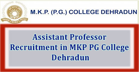 Assistant Professor Recruitment in MKP PG College Dehradun