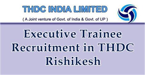Executive Trainee Recruitment in THDC Rishikesh