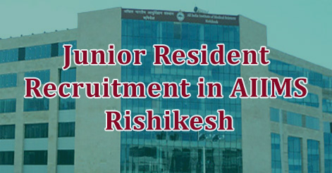 Junior Resident Recruitment in AIIMS Rishikesh