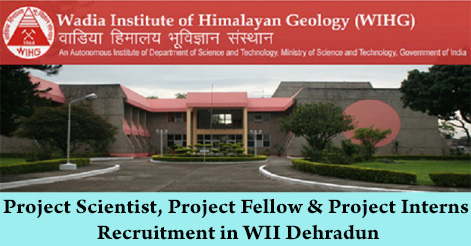 Project Scientist, Project Fellow & Project Interns Recruitment in WII Dehradun