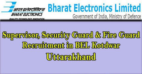 Security Supervisor, Security Guard & Fire Guard Recruitment in BEL Kotdwar Uttarakhand