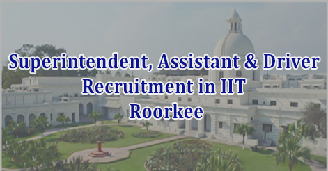 Technical Suprintendent, Junior Suprintendent, Assistant & Driver Recruitment in IIT Roorkee