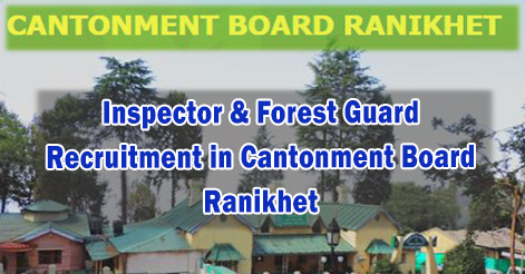 Inspector & Forest Guard Recruitment in Cantonment Board Ranikhet