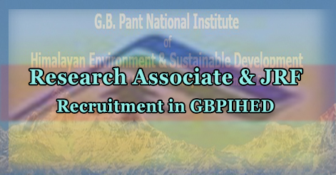 Research Associate & JRF Recruitment in GBPIHED Almora